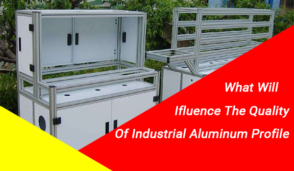 What will influence the quality of industrial aluminum profiles