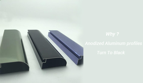 Why the aluminum profiles turn to black